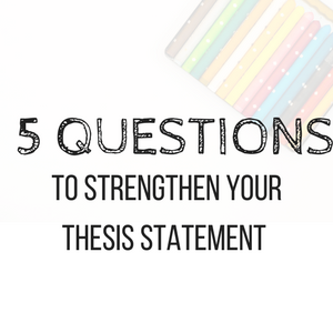 5 Questions to Strengthen your thesis statement