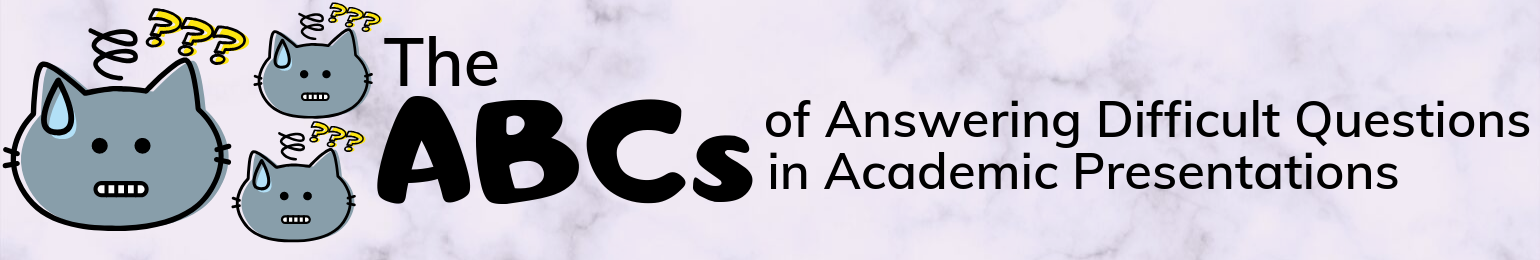 Link to handout: The ABCs of Answering Difficult Questions in Academic Presentations
