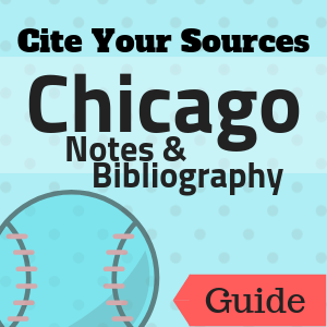 Guide: Cite Your Sources: Chicago Notes and Bibliography