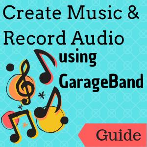 Guide: Create Music & Record Audio with GarageBand