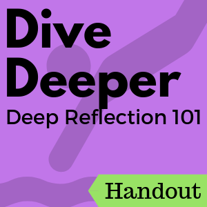 Dive Deeper: Deep Reflection 101