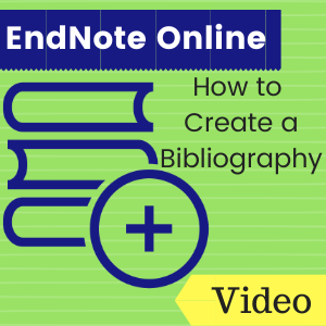 Link to video: EndNote Online: How to Create a Bibliography