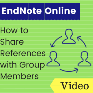 Link to video: EndNote Online: How to Share References with Group Members