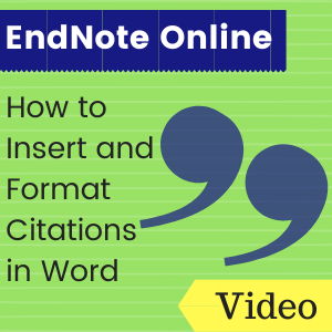 Link to video: EndNote Online: How to Insert and format Citations in Word