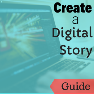 Link to guide: Create a Digital Story