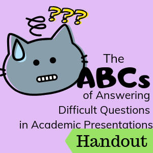 Handout: The ABCs of Answering Difficult Questions in Academic Presentations