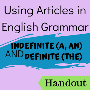 Handout: Using Articles in English Grammar: Indefinite (A, An) and Definite (The)