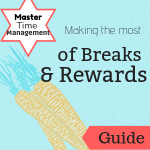 Guide: Master Time Management: Making the most of Breaks and Rewards
