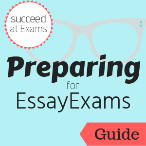 Guide: Succeed at Exams: Preparing for Essay Exams