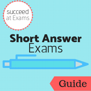 Guide: Succeed at Exams: Short-Answer Exams