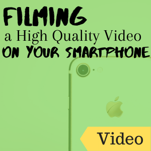 Link to video: Filming a High Quality Video on Your Smartphone