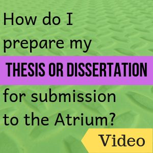 How do I prepare my electronic thesis or dissertation for submission to the atrium?