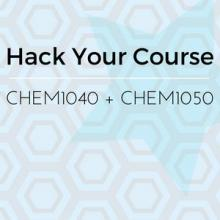Hack Your Course: CHEM1040 + CHEM1050