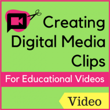 Video: Creating Digital Media Clips