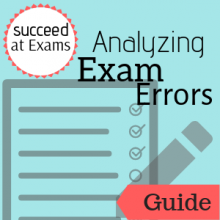 Link to guide: Succeed at Exams: Analyzing Exam Errors
