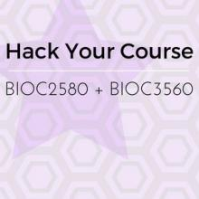 Hack Your Course: BIOC2580 + BIOC3560