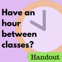 Handout: Have an Hour Between Classes?