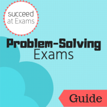 Guide: Succeed at Exams: Problem-Solving Exams