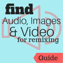 Guide: Find Audio, Images and Videos for Remixing