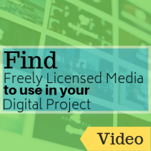 Link to video: Find Freely Licensed Media to use in your Digital Project