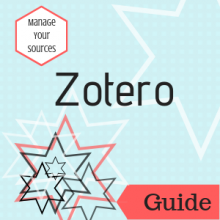 Guide: Manage Your Sources: Zotero